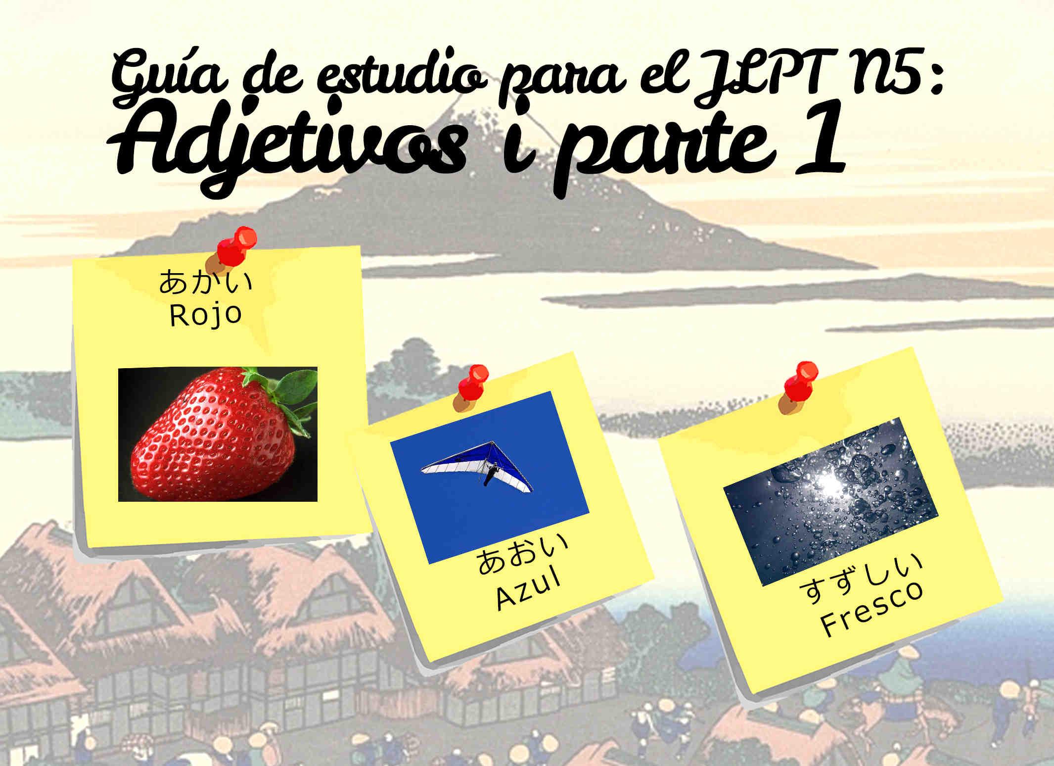 Guía de estudio para el JLPT N5: Adjetivos i parte 1