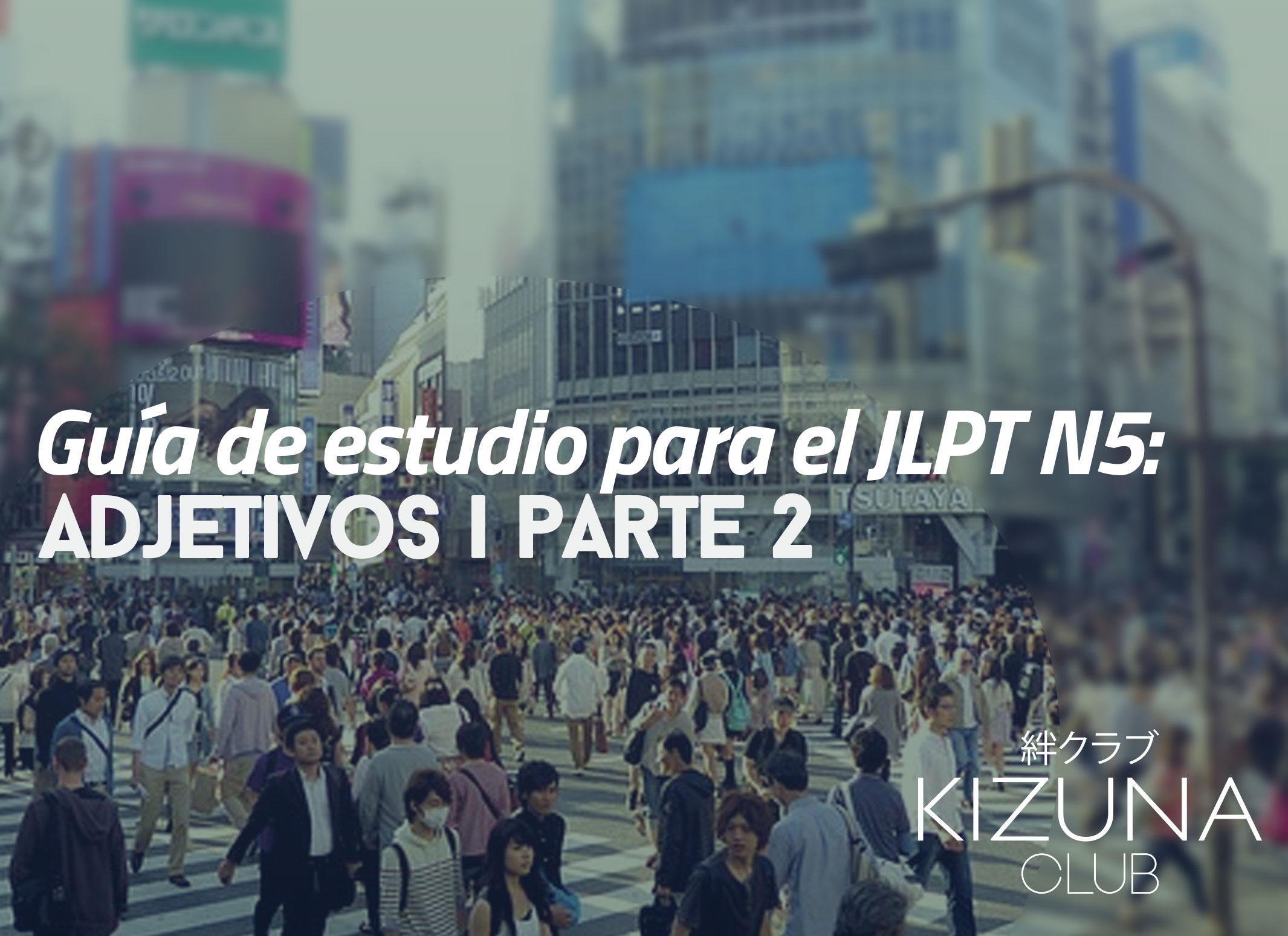 Guía de estudio para el JLPT N5: Adjetivos i parte 2