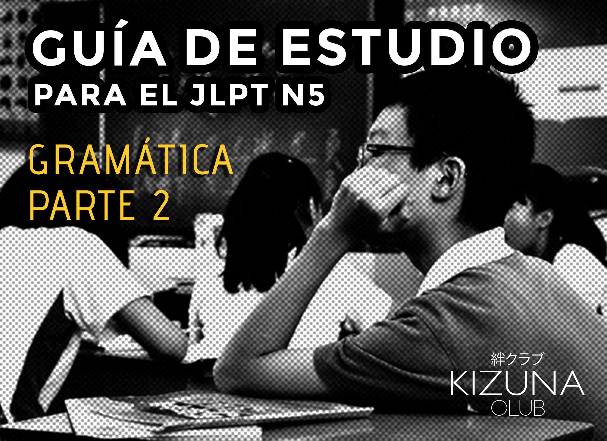 Guía de estudio para el JLPT N5: Gramática Parte 2